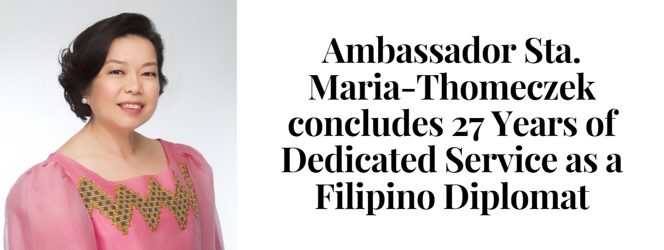 AMBASSADOR STA. MARIA-THOMECZEK CONCLUDES  27 YEARS OF DEDICATED SERVICE AS A FILIPINO DIPLOMAT